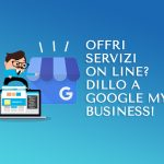 Offri servizi on line? Dillo a Google My Business