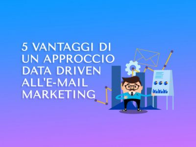 5 vantaggi di un approccio data driven all'e-mail marketing