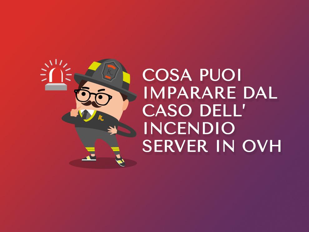 Cosa puoi imparare dal caso dell'incendio server in OVH
