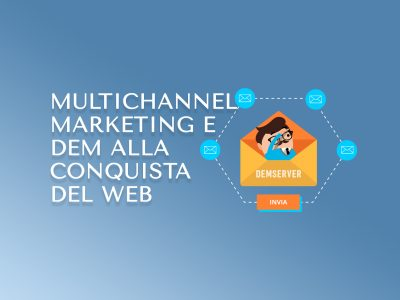 Multichannel Marketing e Dem alla conquista del web