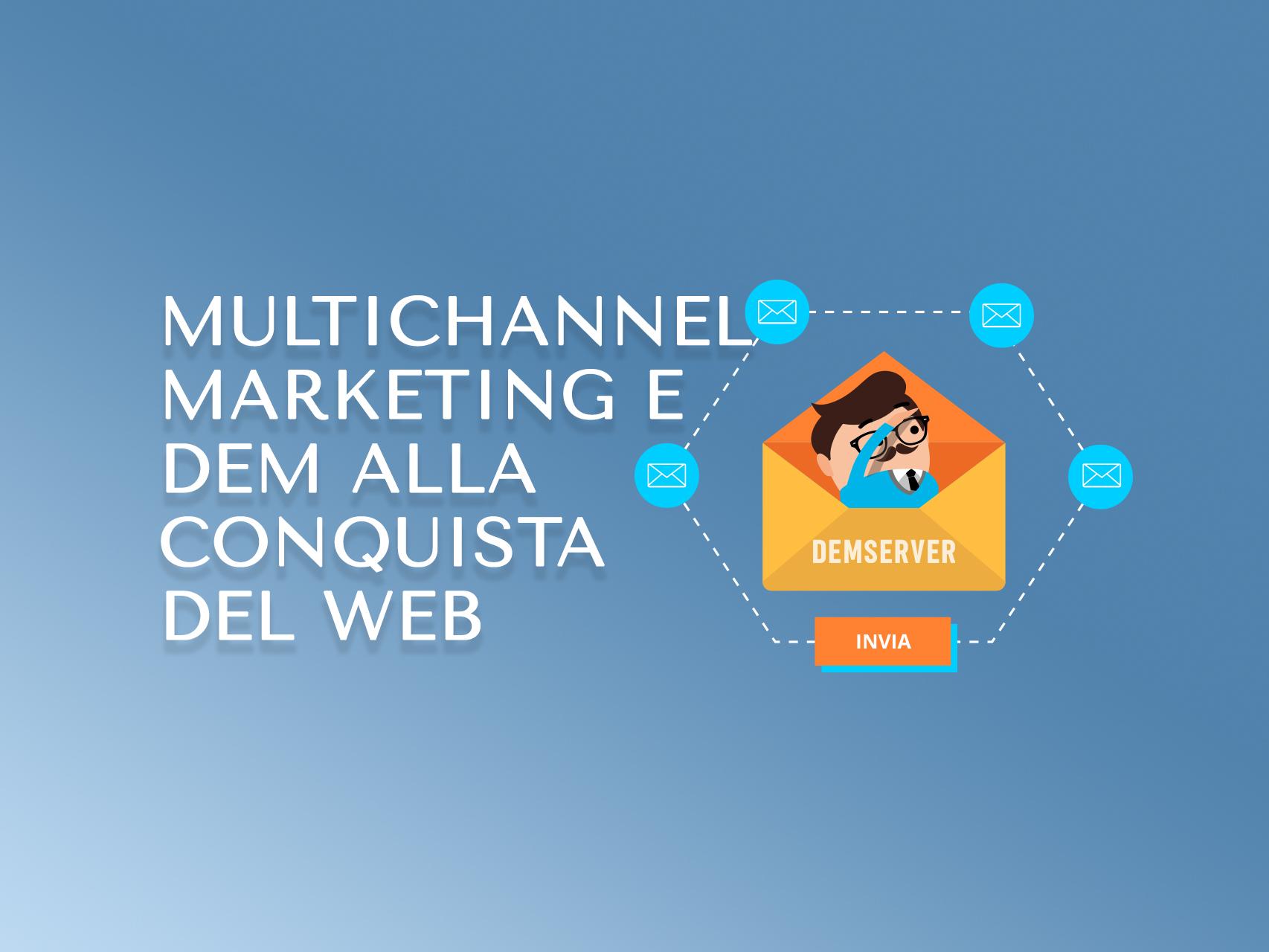 Multichannel Marketing e Dem alla conquista del web
