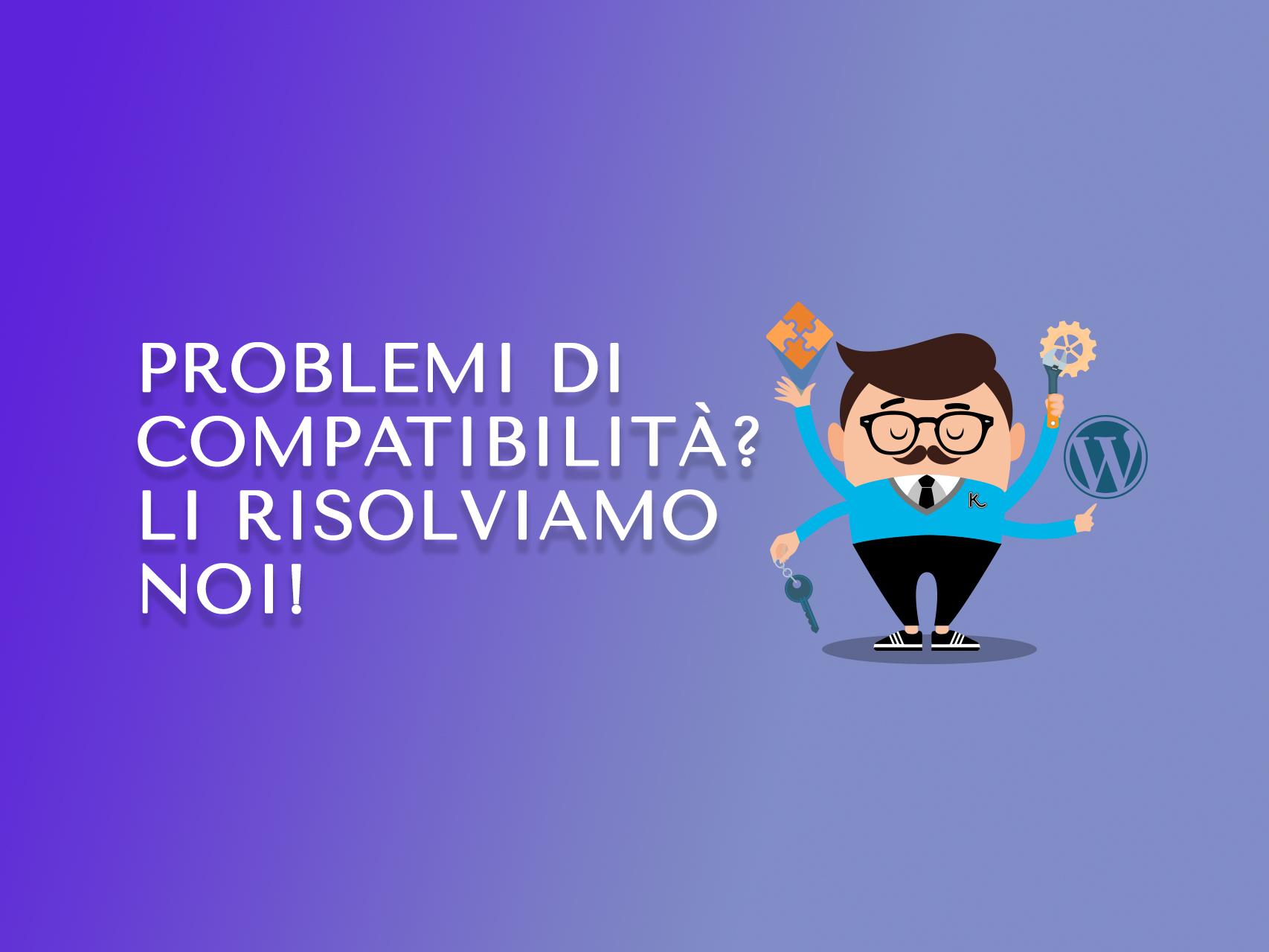 Problemi di compatibilità Li risolviamo noi!