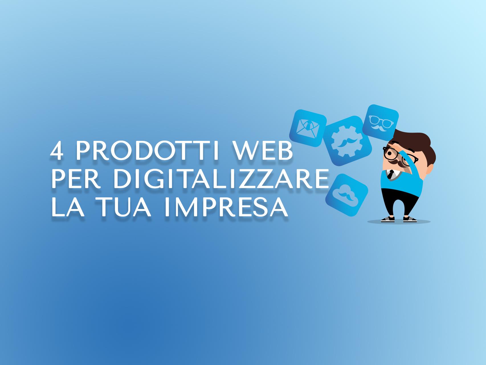 4 prodotti web per digitalizzare la tua impresa